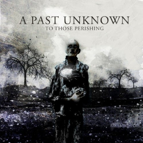 "A Past Unknown ""To Those Perishing"" CD"