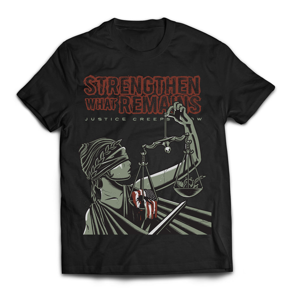 "Strengthen What Remains ""Justice Creeps Slow"" Shirt"