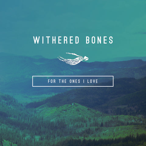 "Withered Bones ""For the Ones I Love"" CD"