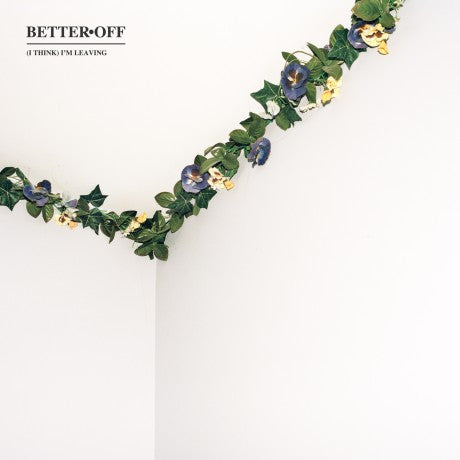 "Better Off ""(I Think) I'm Leaving"" CD"
