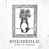 "Household ""With or Without"" 12"""
