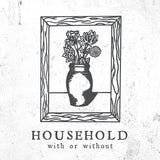 "Household ""With or Without"" CD"