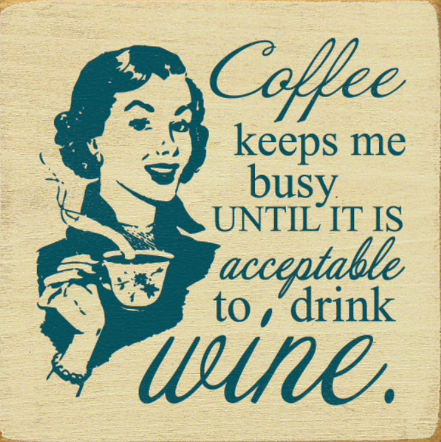 """Coffee keeps me busy until its acceptable to drink wine"" Sign"