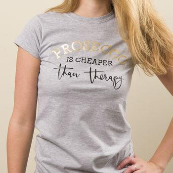 Women's 'Prosecco Is Cheaper' Cotton T Shirt