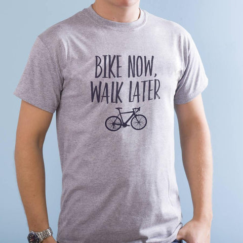 'Bike Now, Walk Later' Men's T Shirt