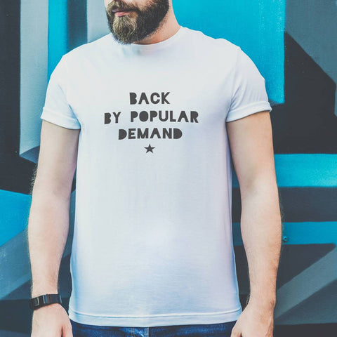 Men's Funny 'Back By Popular Demand' T Shirt