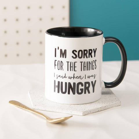 'Sorry For The Things I Said When I Was Hungry' Mug