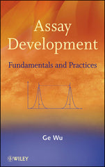 Assay Development: Fundamentals and Practices by Ge Wu