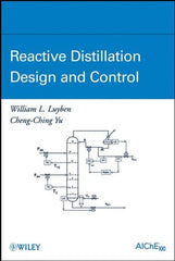 Reactive Distillation Design and Control by  William L. Luyben, Cheng-Ching Yu