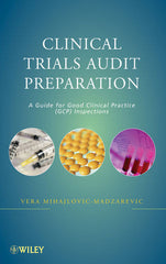 Clinical Trials Audit Preparation: A Guide for Good Clinical Practice (GCP) Inspections By  Vera Mihajlovic-Madzarevic