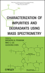 Characterization of Impurities and Degradants Using Mass Spectrometry by  Birendra Pramanik (Editor), Mike S. Lee (Editor), Guodong Chen