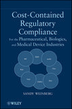 Cost-Contained Regulatory Compliance: For the Pharmaceutical, Biologics, and Medical Device Industries by   Sandy Weinberg