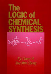 The Logic of Chemical Synthesis By E. J. Corey, Xue-Min Cheng