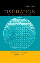 Distillation Principles and Practices by Johann G. Stichlmair and James R. Fair