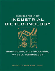 Encyclopedia of Industrial Biotechnology, Bioprocess, Bioseparation, and Cell Technology , 7 Volume Set Michael C. Flickinger (Editor)