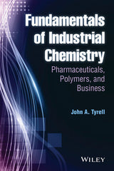 Fundamentals of Industrial Chemistry: Pharmaceuticals, Polymers, and Business By John A. Tyrell