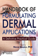 Handbook of Formulating Dermal Applications: A Definitive Practical Guide Nava Dayan (Editor)