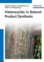 Heterocycles in Natural Product Synthesis by Krishna C. Majumdar (Editor), Shital K. Chattopadhyay (Editor)