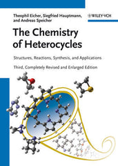 The Chemistry of Heterocycles: Structures, Reactions, Synthesis, and Applications 3rd, Completely Revised and Enlarged Edition  By Theophil Eicher, Siegfried Hauptmann, Andreas Speicher