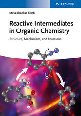 Reactive Intermediates in Organic Chemistry: Structure, Mechanism, and Reactions By Maya Shankar Singh