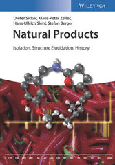 Natural Products: Isolation, Structure Elucidation, History by Dieter Sicker, Klaus-Peter Zeller, Hans-Ullrich Siehl, Stefan Berger, Colin Liddiard