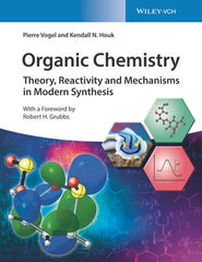 Organic Chemistry: Theory, Reactivity and Mechanisms in Modern Synthesis by Pierre Vogel, Kendall N. Houk