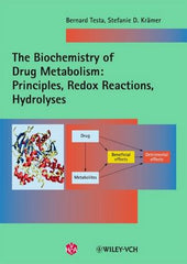 The Biochemistry of Drug Metabolism: Volume 1: Principles, Redox Reactions, Hydrolyses by Bernard Testa, Stefanie D. Kramer