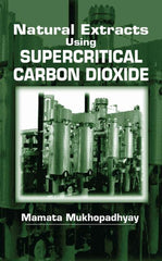 Natural Extracts using SUPERCRITICAL CARBON DIOXIDE  By Mamata Mukhopadhyay (IIT Mumbai)