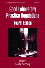 Good Laboratory Practice Regulations, Fourth Edition By Sandy Weinberg