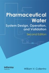 Pharmaceutical Water: System Design, Operation, and Validation, Second Edition By William V. Collentro