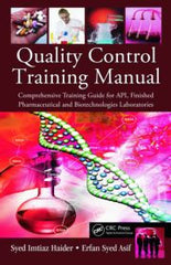Quality Control Training Manual: Comprehensive Training Guide for API, Finished Pharmaceutical and Biotechnologies Laboratories By Syed Imtiaz Haider, Syed Erfan Asif