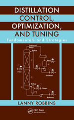 Distillation Control, Optimization, and Tuning: Fundamentals and Strategies by Lanny Robbins