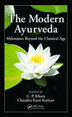 The Modern Ayurveda: Milestones Beyond the Classical Age by C. P. Khare, Chandra Kant Katiyar