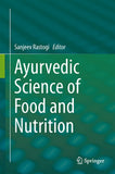 Ayurvedic Science of Food and Nutrition Editors: Rastogi, Sanjeev (Ed.)