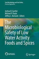 The Microbiological Safety of Low Water Activity Foods and Spices by  Herausgeber: Gurtler, Joshua B., Doyle, Michael P., Kornacki, Jeffrey L. (Eds.)