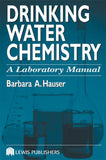 Drinking Water Chemistry: A Laboratory Manual  By Barbara Hauser