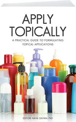 Apply Topically: A Practical Guide to Formulating Topical Applications By Nava Dayan, PhD