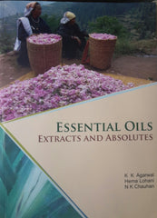 Essential Oils Extracts and Absolutes By K. K. Agarwal, Hema Lohani, N.K. Chauhan