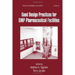 Good Design Practices for GMP Pharmaceutical Facilities By Terry Jacobs, Andrew Signore