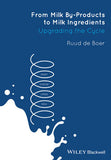 From Milk By-Products to Milk Ingredients: Upgrading the Cycle By Ruud de Boer