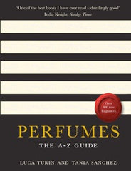 PERFUMES : The A - Z Guide  By Luca Turin and Tania Sanchez