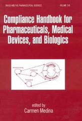 Compliance Handbook for Pharmaceuticals, Medical Devices and Biologics edited by Carmen Medina