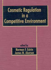 Cosmetic Regulation in a Competitive Environment edited by Norman F. Estrin