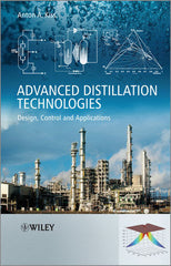 Advanced Distillation Technologies: Design, Control and Applications by Anton A. Kiss