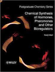 Chemical Synthesis of Hormones, Pheromones and Other Bioregulators By Kenji Mori