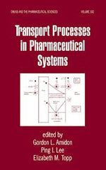 Transport Processes in Pharmaceutical Systems   By Gordon L. Amidon, Ping I. Lee, Elizabeth M. Topp