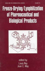 Freeze-Drying Lyophilization of Pharmaceutical and Biological Products edited by Louis Rey and Joan C. May