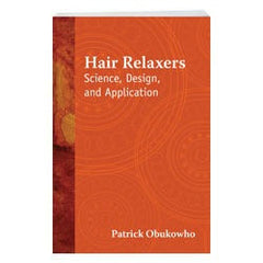 Hair Relaxers Science, Design and Application by Patrick Obukowho