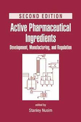 Active Pharmaceutical Ingredients Development, Manufacturing and Regulations Second edition edited by Stanley H. Nusim