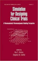 Simulation for Designing Clinical Trials: A Pharmacokinetic-Pharmacodynamic Modeling Perspective  by Hui Kimko, Stephen B. Duffull